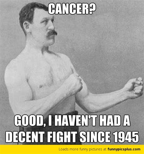 Manly Memes - cancer as chronic the cancer chronicles