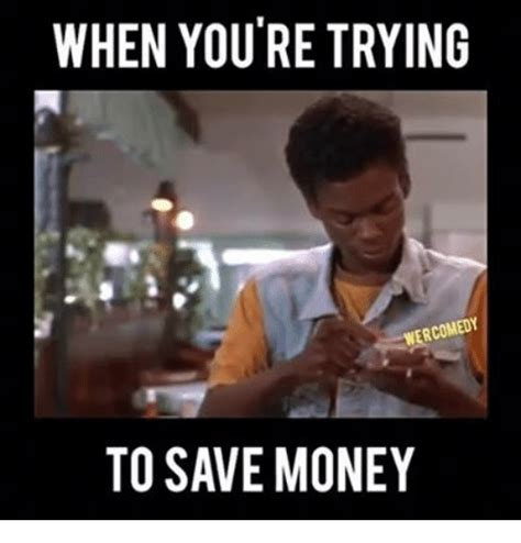 Saving Money Meme - when youre trying wercomedy to save money money meme on