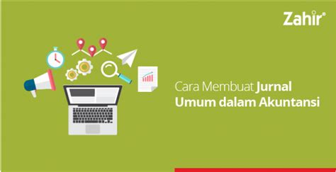 cara membuat jurnal umum dan khusus jurnal umum archives zahir accounting blog