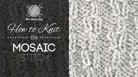 mosaic knitting tutorial the mosaic stitch knitting stitch new stitch a day