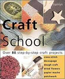 125 papercraft projects step by step papier mache decoupage paper cutting collage decorative effects paper construction books craft school 80 step by step craft projects cross