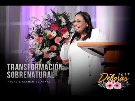 transformacion sobrenatural transformaci 243 n sobrenatural congreso d 233 boras 2017 profeta carmen de amaya youtube