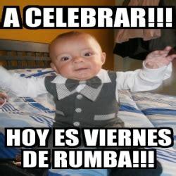 imagenes hoy viernes de rumba meme personalizado a celebrar hoy es viernes de rumba