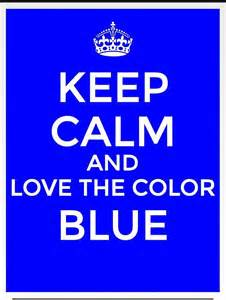 keep calm the color blue my favorite color tru