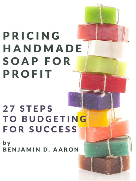 How To Price Handmade Soap - pricing handmade soap for profit 27 steps to budgeting