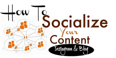 how to socialize a customized management solutions how to socialize your content instagram and blogs