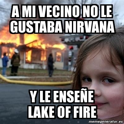 Lake Meme - meme disaster girl a mi vecino no le gustaba nirvana y