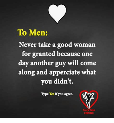 A Good Woman Meme - to men never take a good woman for granted because one day