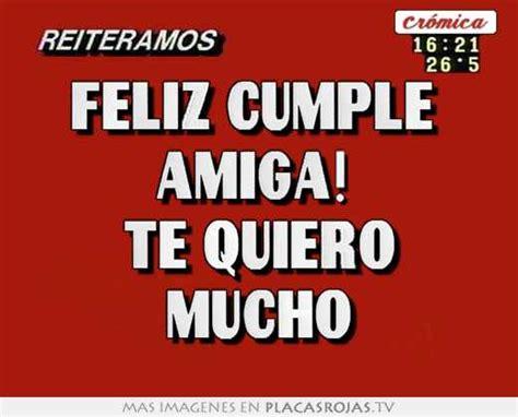 imagenes feliz cumpleaños amiga te quiero mucho feliz cumple amiga te quiero mucho placas rojas tv