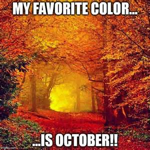 october is my favorite color autumn walk imgflip