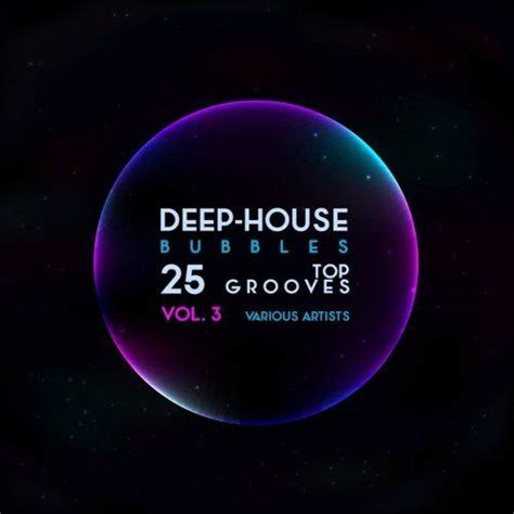 top deep house music deep house bubbles 25 top grooves vol 3 mp3 buy full tracklist