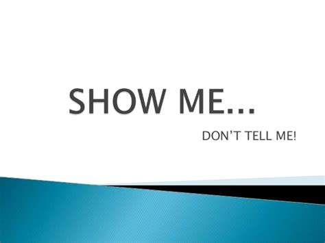 show me show me don t tell me