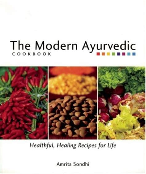 The Modern Ayurvedic Cookbook Healthful Healing Recipes