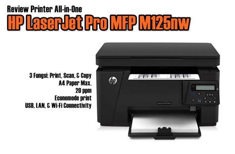 Printer Hp Laser Murah review printer hp laserjet pro mfp m125nw all in one serbaguna dan murah review plimbi