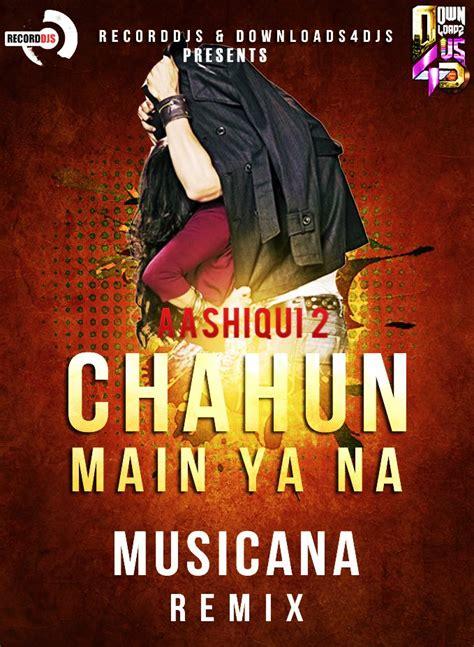download mp3 chahun main ya na dj remix chahun main ya na aashiqui 2 musicana official remix