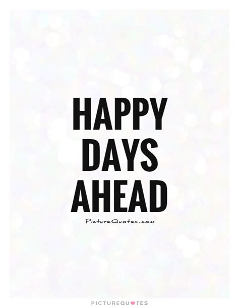 happy day quotes happy days ahead quotes quotesgram