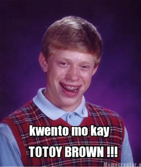 Totoy Brown Memes - meme creator kwento mo kay totoy brown meme