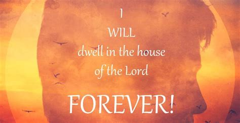 dwell in the house of the lord i will dwell in the house of the lord forever ps 23 6 virtueonline the voice