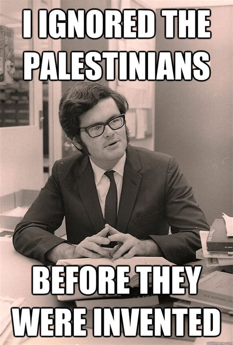 Who Invented Memes - i ignored the palestinians before they were invented