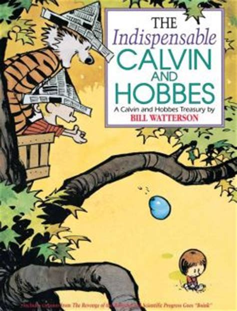 the essential calvin and hobbes a calvin and hobbes treasury the indispensable calvin and hobbes by bill watterson
