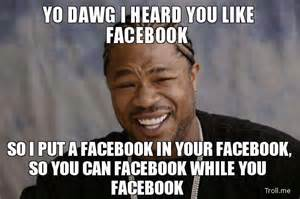 Xzibit Yo Dawg Meme Generator - yo dawg i heard you like facebook so i put a facebook in