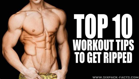 best routine to get ripped top 10 workout tips to get ripped sixpack facts