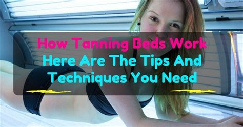 Tips For Tanning Beds by How Tanning Beds Work Here Are The Tips And Techniques