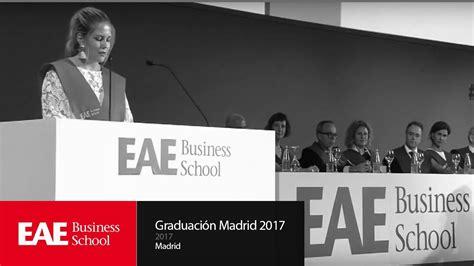 Eae Business School Mba by Ceremonia Graduaci 243 N 2017 Cus Madrid Eae Business