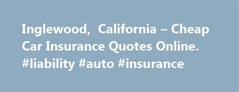 Cheap Liability Auto Insurance by 25 Best Ideas About Inglewood California On