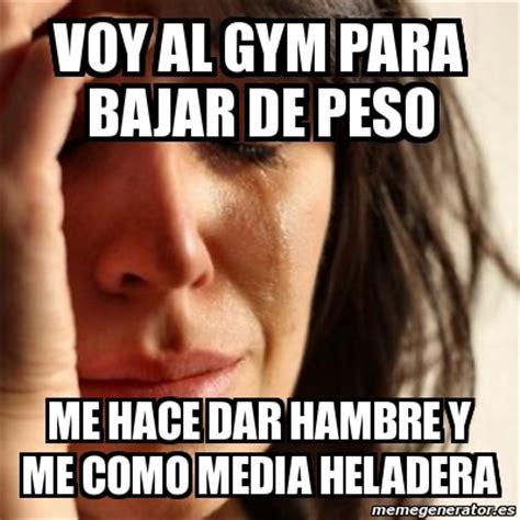 Memes De Gym - meme problems voy al gym para bajar de peso me hace dar