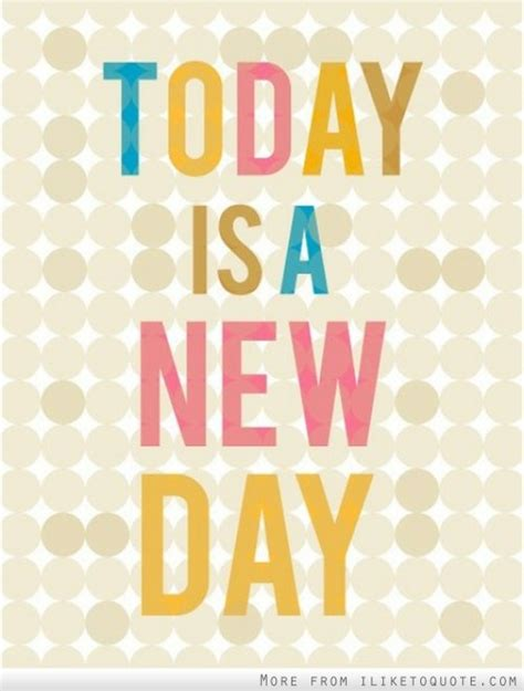 today is today is a new day