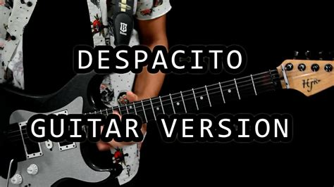 despacito cover guitar despacito guitar version helio junior cover youtube