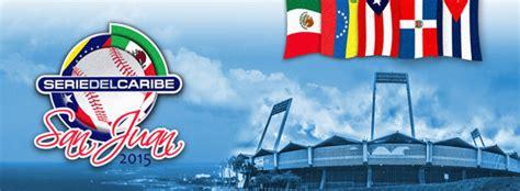 2015 serie del caribe puerto rico dominicana cuba y puerto rico buscan primer 233 xito en