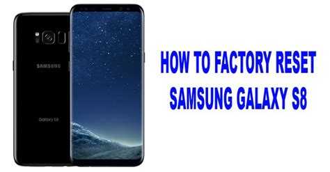 reset samsung manual how to factory reset samsung galaxy s8