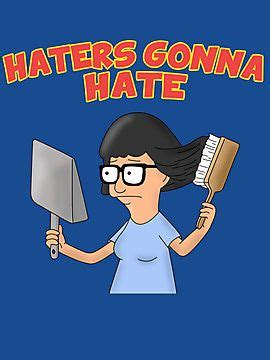 Tina Belcher Meme - tina belcher haters gonna hate bob s burgers by