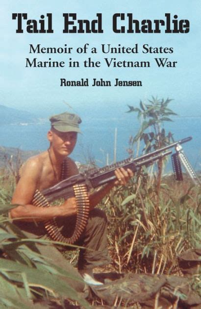tail end charlie tail end charlie memoir of a united states marine in the vietnam war by ronald john jensen