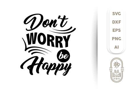 Dont Worry Be Happy t worry be happy idade media