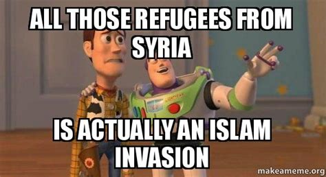 Syria Meme - all those refugees from syria is actually an islam