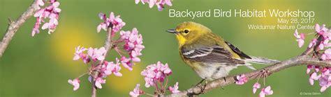 backyard bird habitat backyard bird habitat workshop michigan audubon