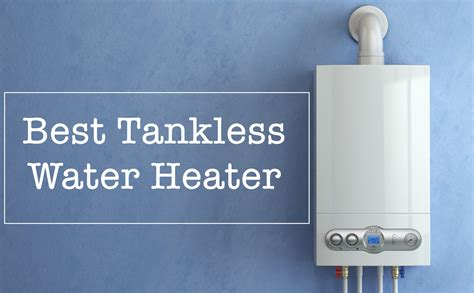 best water heater 10 best tankless water heater 2018 review buyer s guide