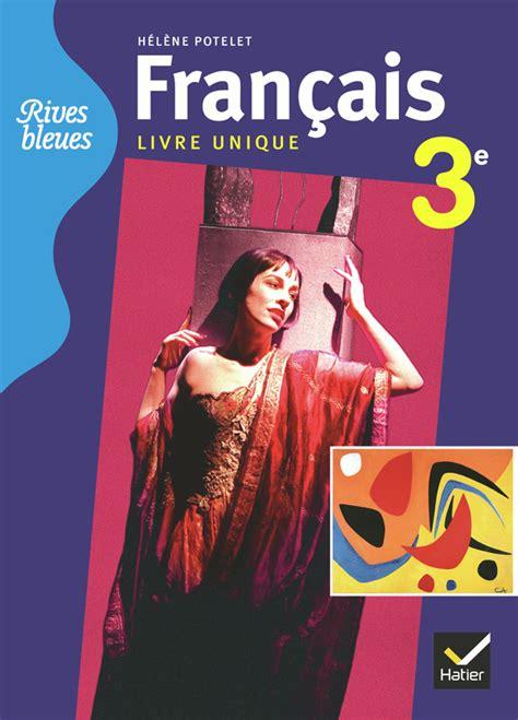 franais livre unique 4e 2218946351 rives bleues livre unique de fran 231 ais 3e 233 d 2012 manuel de l 233 l 232 ve format compact