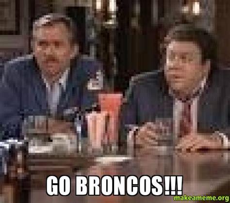 Go Broncos Meme - go broncos make a meme