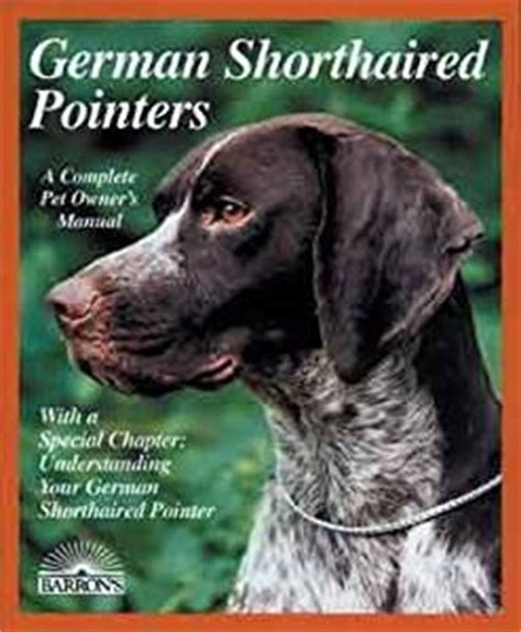 german shorthaired pointer the complete owners guide books barrons books german shorthaired pointer