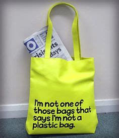 The New Im Not A Plastic Bag Says Plastic Aint My Bag by 1000 Images About Garbage Bag Humor On