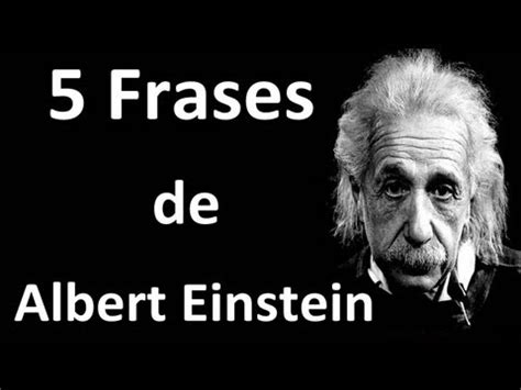frases de einstein albert 5 frases de albert einstein youtube