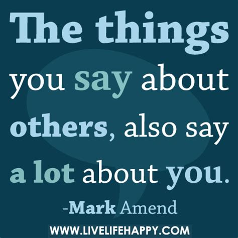 The Says by The Things You Say About Others Also Say A Lot About You