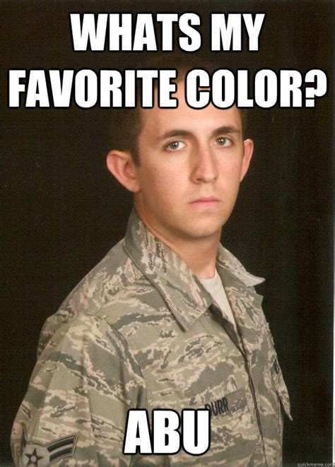 whats my favorite color whats my favorite color abu tech school airman quickmeme