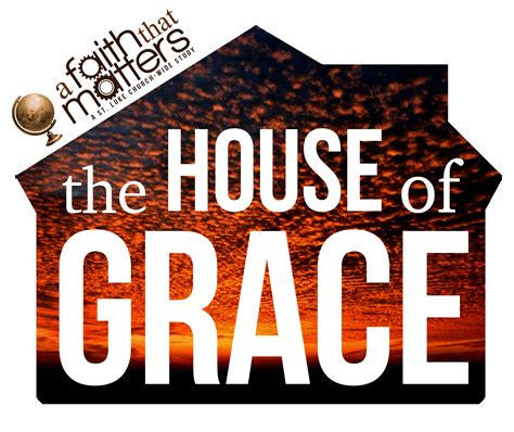 a faith that matters the house of grace st luke united