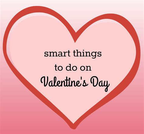 things for valentines smart things to do on s day hustle repeat