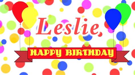 imagenes de happy birthday leslie happy birthday leslie song youtube